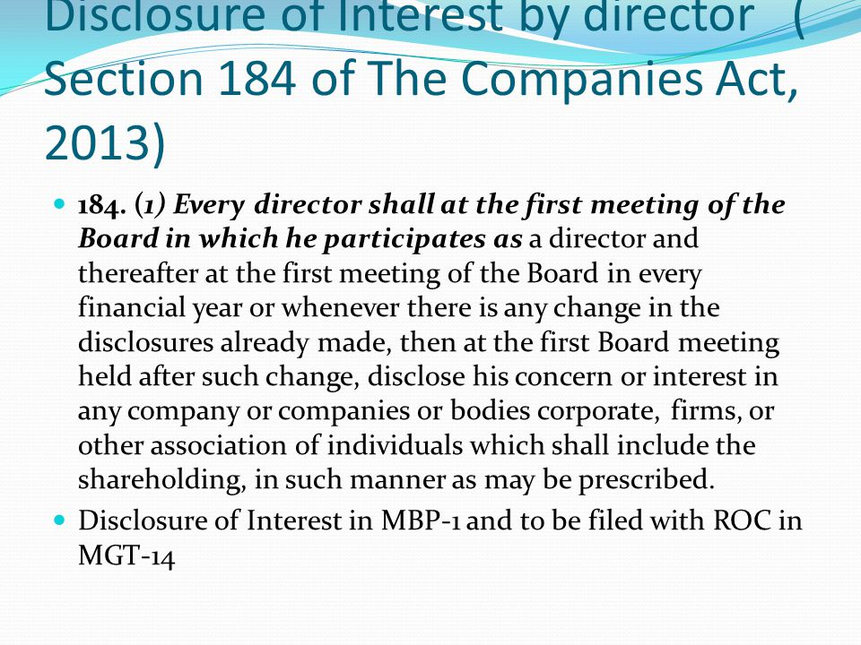 Disclosure of Interest by director ( Section 184 of The Companies Act, 2013) 184. (1) Every director shall at the first meeting of the Board in which