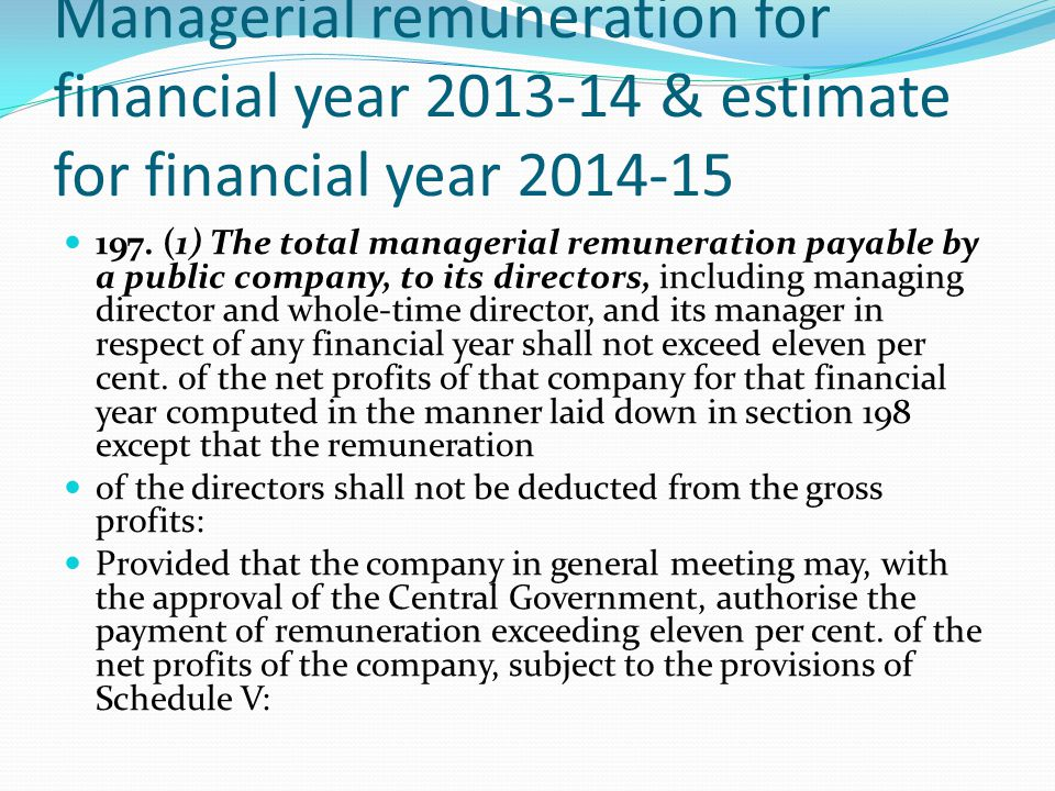 Managerial remuneration for financial year 2013-14 & estimate for financial year 2014-15 197. (1) The total managerial remuneration payable by a publi