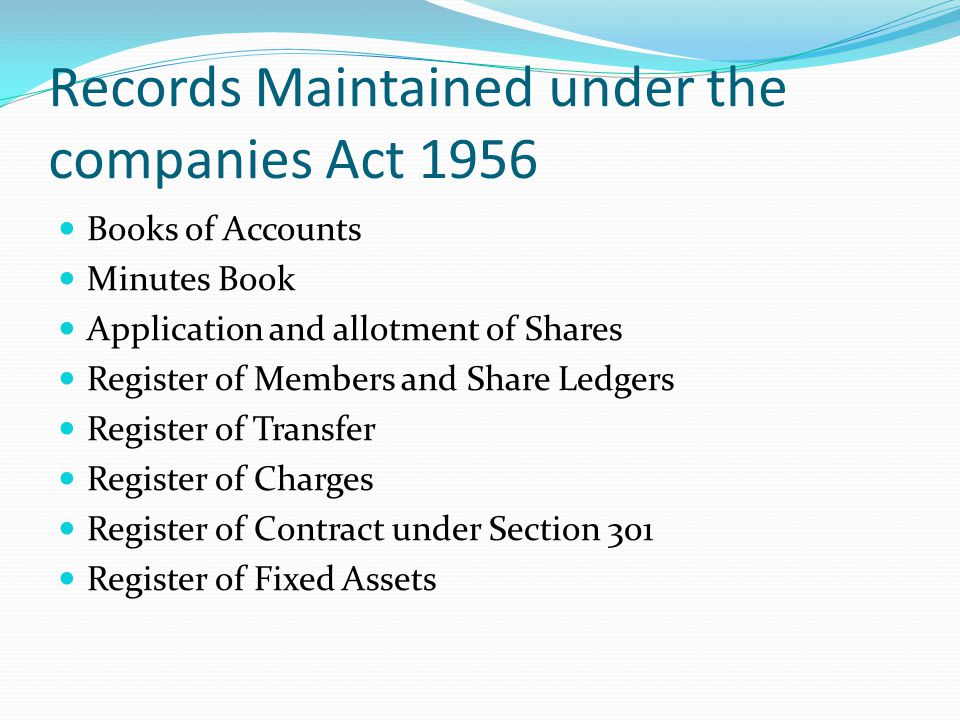 Records Maintained under the companies Act 1956 Books of Accounts Minutes Book Application and allotment of Shares Register of Members and Share Ledge