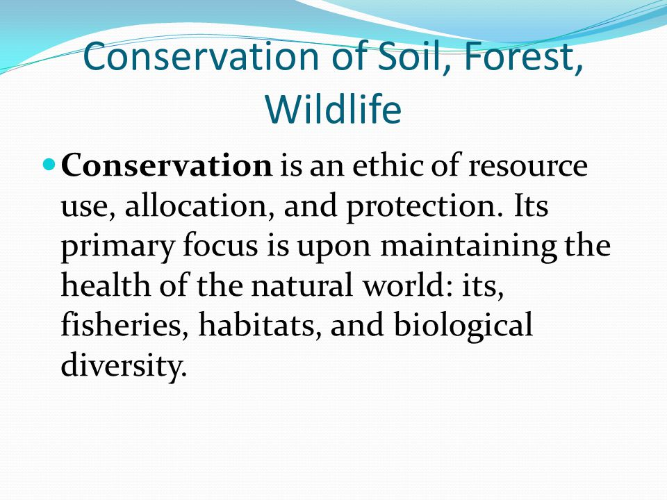 Conservation of Soil, Forest, Wildlife Conservation is an ethic of resource use, allocation, and protection.
