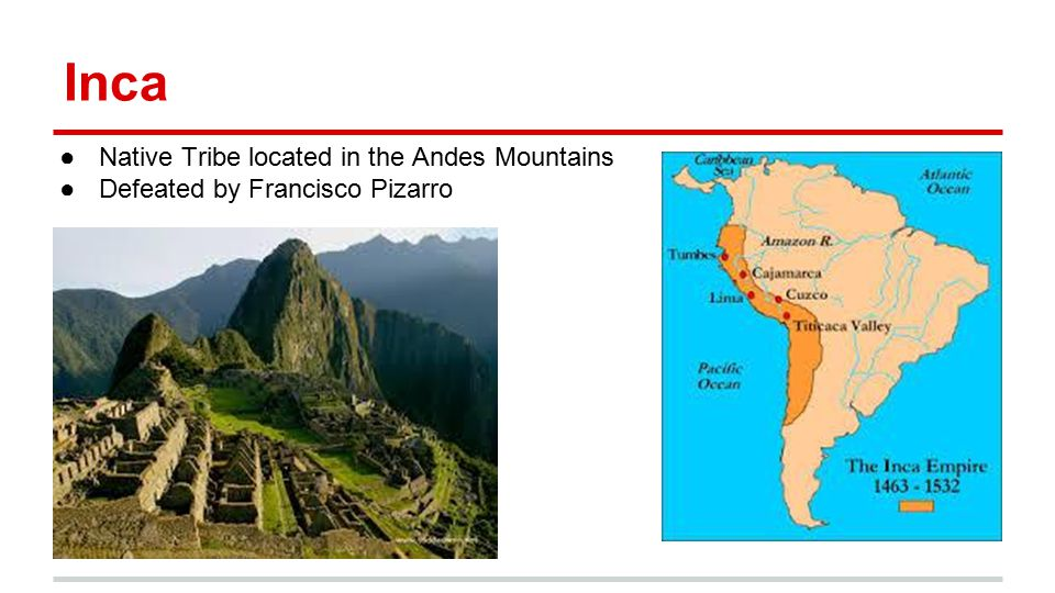 Inca ●Native Tribe located in the Andes Mountains ●Defeated by Francisco Pizarro