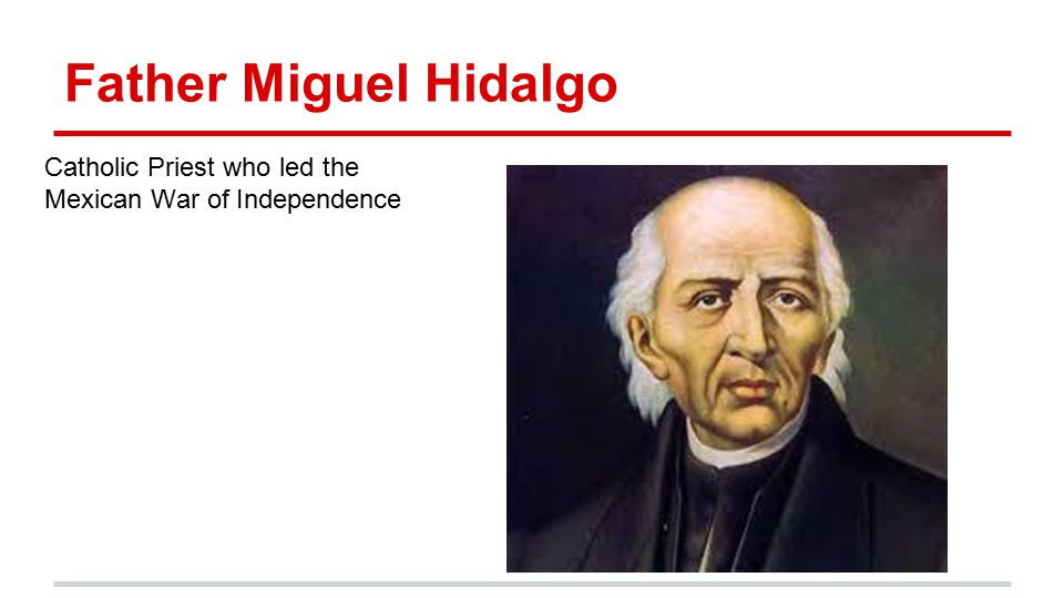 Father Miguel Hidalgo Catholic Priest who led the Mexican War of Independence