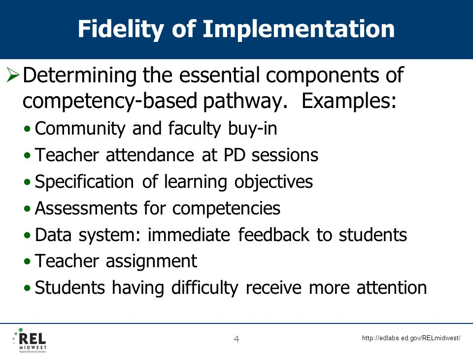 http://edlabs.ed.gov/RELmidwest/ 4 Fidelity of Implementation  Determining the essential components of competency-based pathway. Examples: Community