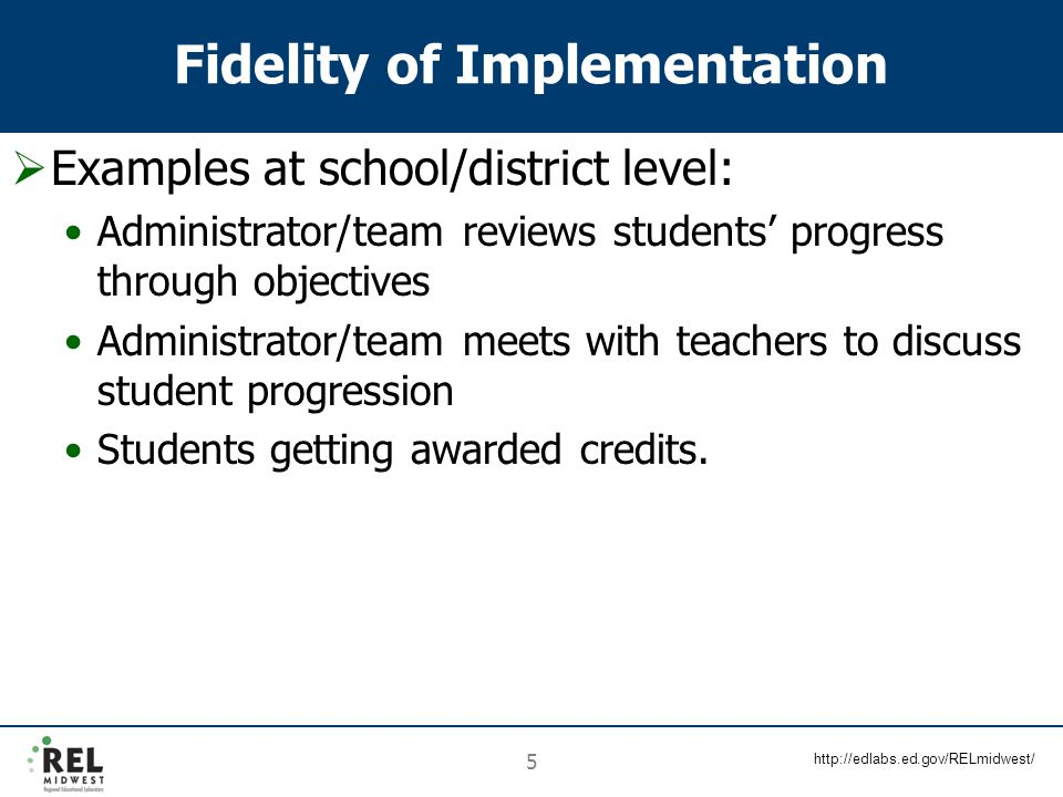 http://edlabs.ed.gov/RELmidwest/ 5 Fidelity of Implementation  Examples at school/district level: Administrator/team reviews students' progress throu