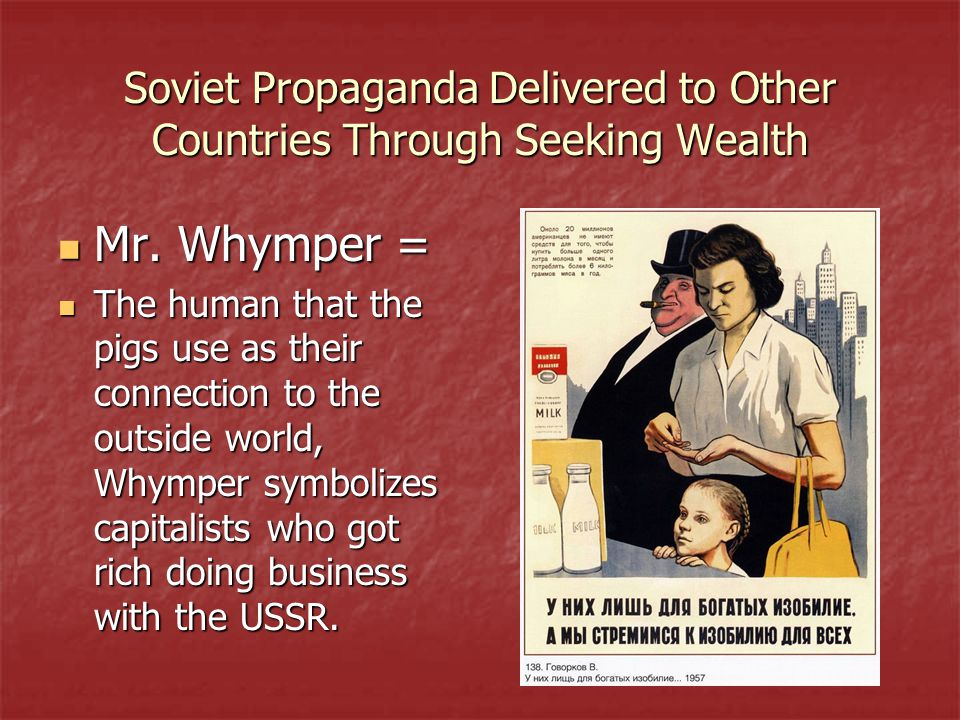 Soviet Propaganda Delivered to Other Countries Through Seeking Wealth Mr. Whymper = Mr. Whymper = The human that the pigs use as their connection to t