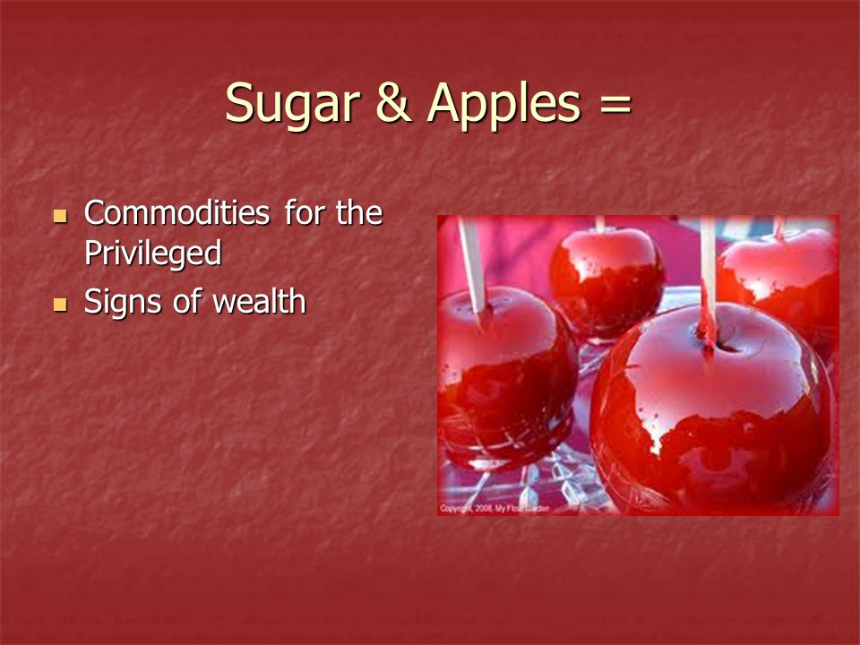 Sugar & Apples = Commodities for the Privileged Commodities for the Privileged Signs of wealth Signs of wealth