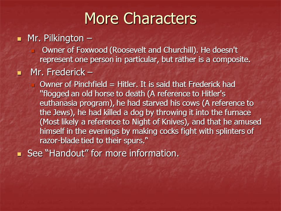 More Characters Mr. Pilkington – Mr. Pilkington – Owner of Foxwood (Roosevelt and Churchill). He doesn't represent one person in particular, but rathe