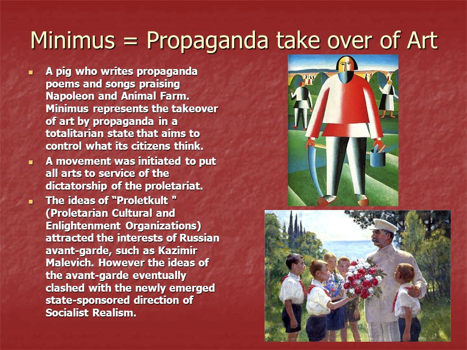 Minimus = Propaganda take over of Art A pig who writes propaganda poems and songs praising Napoleon and Animal Farm. Minimus represents the takeover o