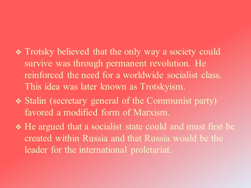  Trotsky believed that the only way a society could survive was through permanent revolution.