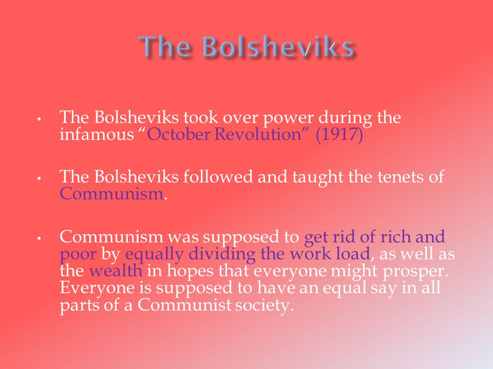 The Bolsheviks took over power during the infamous October Revolution (1917) The Bolsheviks followed and taught the tenets of Communism.