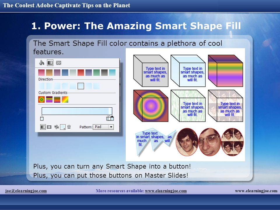 The Coolest Adobe Captivate Tips on the Planet www.elearningjoe.comjoe@elearningjoe.comjoe@elearningjoe.com More resources available: www.elearningjoe.comwww.elearningjoe.com 1.
