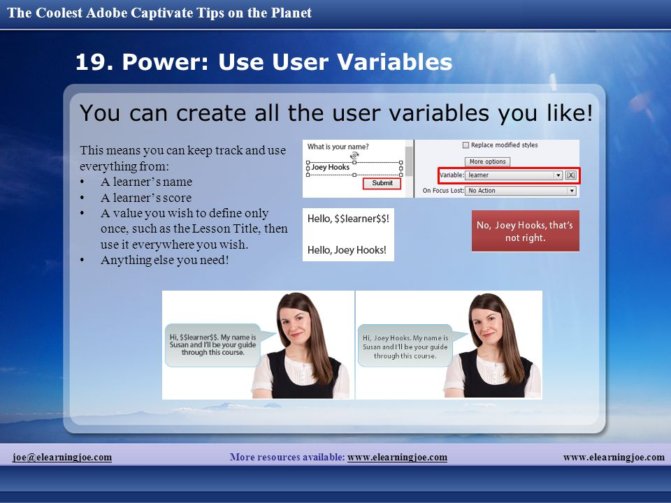 The Coolest Adobe Captivate Tips on the Planet www.elearningjoe.comjoe@elearningjoe.comjoe@elearningjoe.com More resources available: www.elearningjoe.comwww.elearningjoe.com 19.
