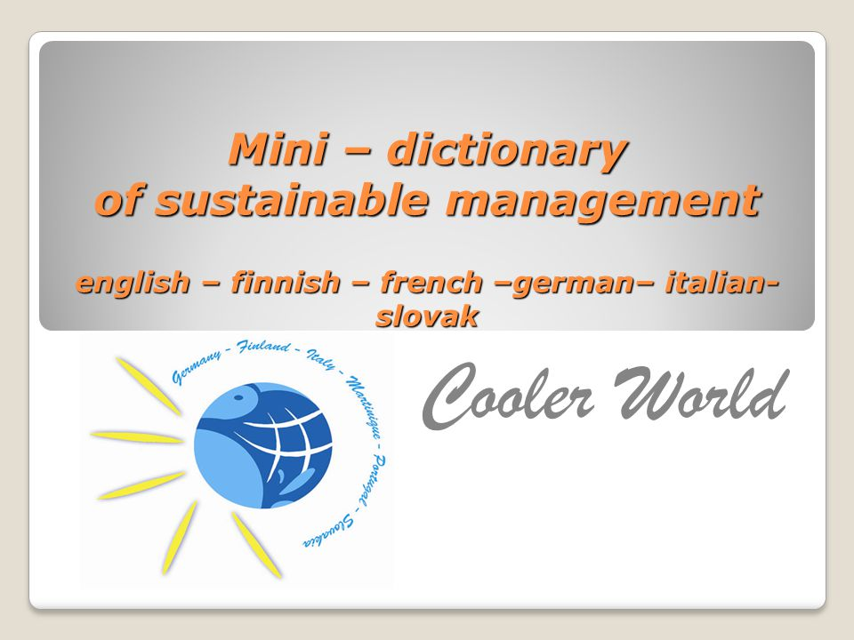 Mini – dictionary of sustainable management english – finnish – french –german– italian- slovak Cooler World