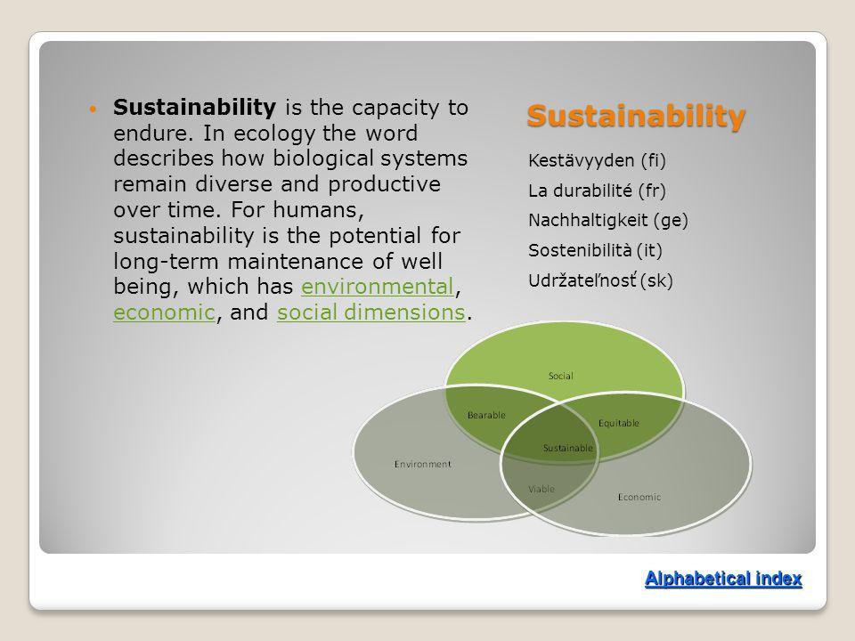 Sustainability Kestävyyden (fi) La durabilité (fr) Nachhaltigkeit (ge) Sostenibilità (it) Udržateľnosť (sk) Sustainability is the capacity to endure.