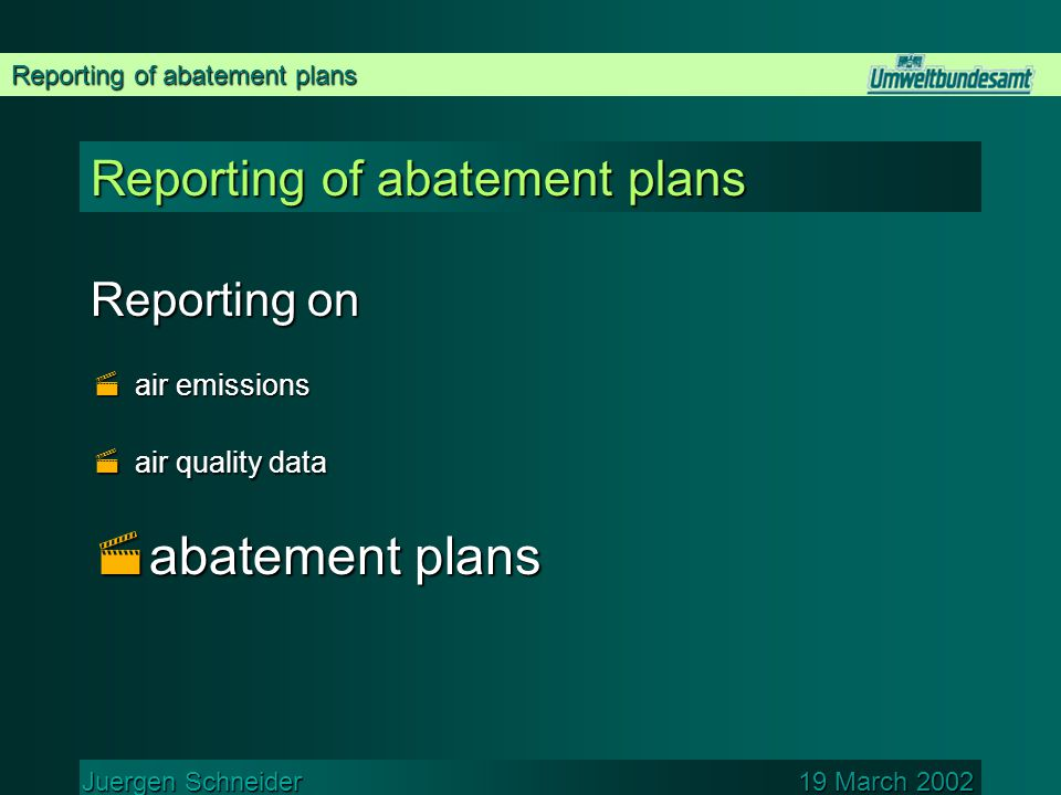 Reporting of abatement plans Juergen Schneider 19 March 2002 Abatement plans NEC  Legal basis: Directive on National Emission Ceilings (NO X, SO 2, NMVOC and NH 3 ) Article 8  2.