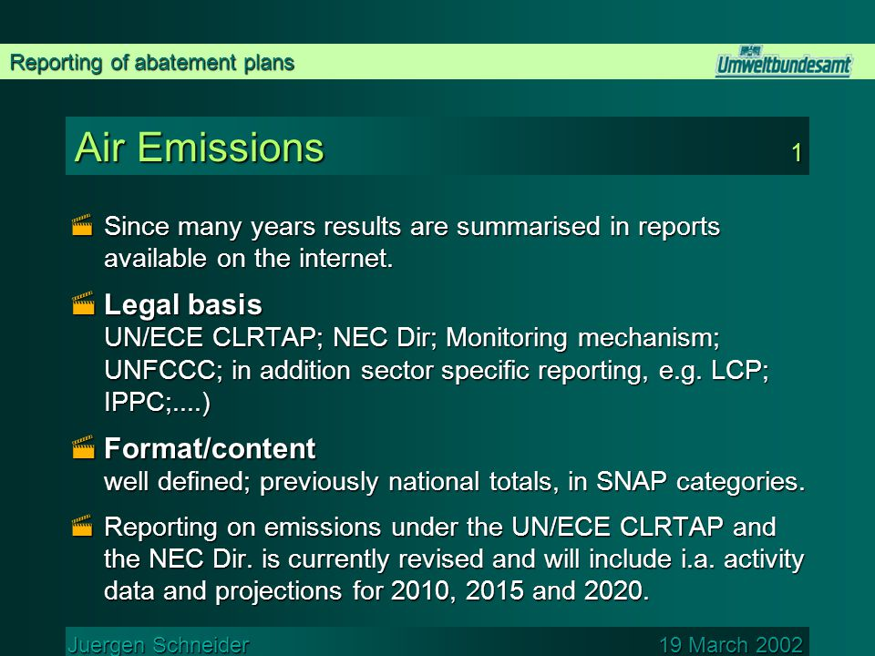 Reporting of abatement plans Juergen Schneider 19 March 2002 Abatement plans NEC  Format/content: To be defined by the Commission  Reports will be available  Clients/purposes:  EC/(Compliance checking)  CAFE/Scenario development, review, policy development  National experts/exchange of information, gain experience