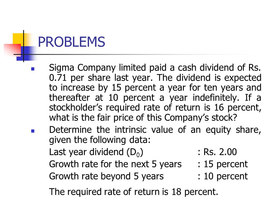 PROBLEMS Sigma Company limited paid a cash dividend of Rs. 0.71 per share last year. The dividend is expected to increase by 15 percent a year for ten
