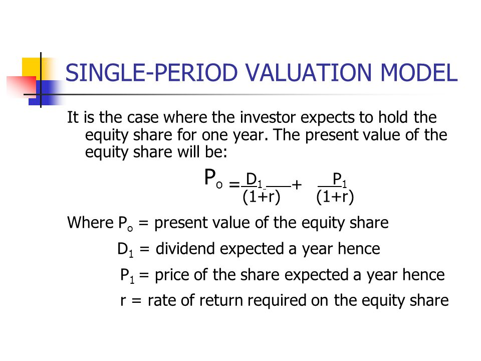 SINGLE-PERIOD VALUATION MODEL It is the case where the investor expects to hold the equity share for one year.