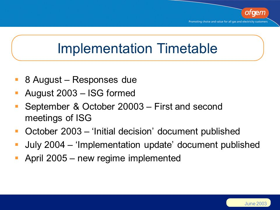 June 2003 Implementation Timetable  8 August – Responses due  August 2003 – ISG formed  September & October 20003 – First and second meetings of IS