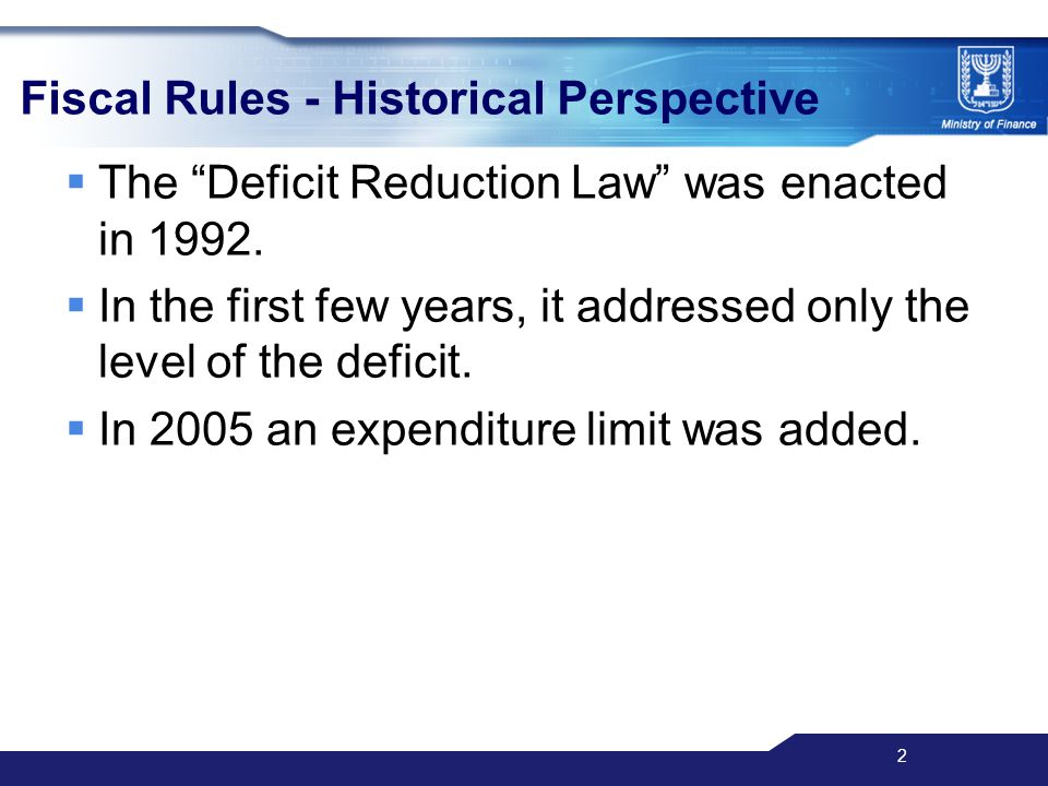 2 Fiscal Rules - Historical Perspective  The Deficit Reduction Law was enacted in 1992.