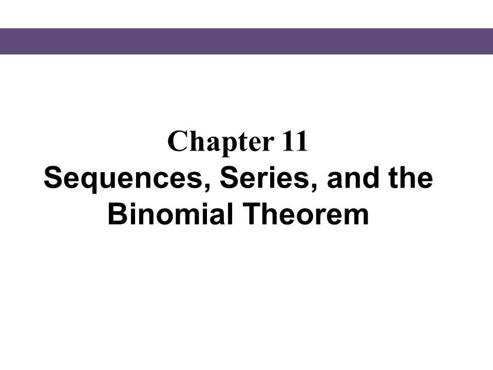 Chapter 11 Sequences, Series, and the Binomial Theorem
