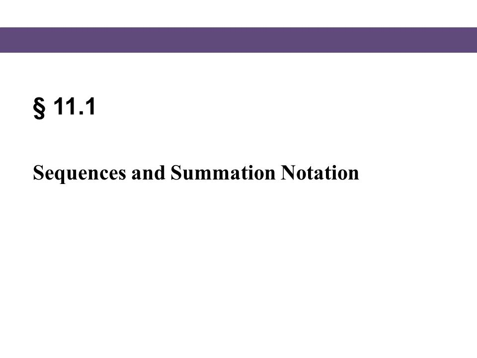§ 11.1 Sequences and Summation Notation