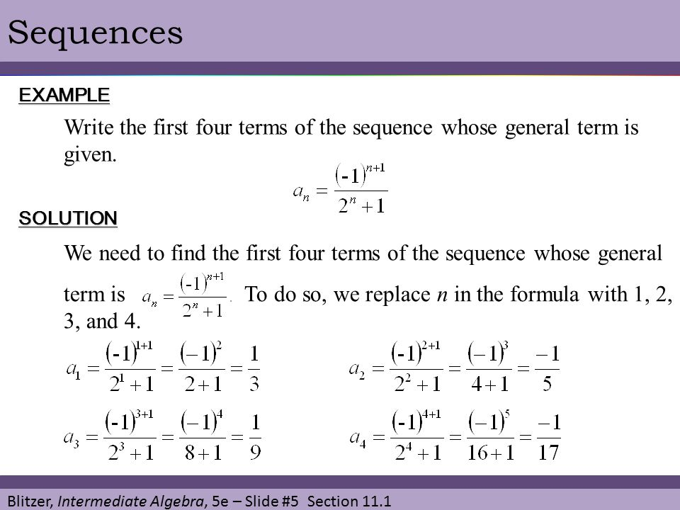 Blitzer, Intermediate Algebra, 5e – Slide #5 Section 11.1 SequencesEXAMPLE SOLUTION Write the first four terms of the sequence whose general term is g