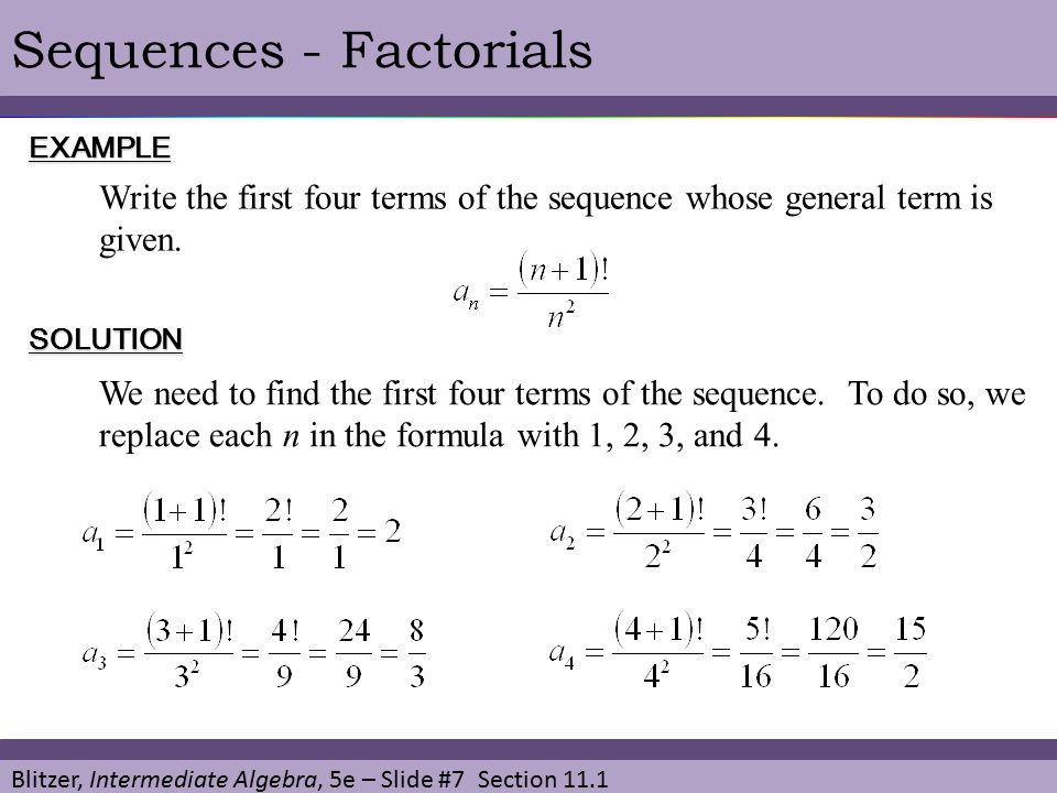 Blitzer, Intermediate Algebra, 5e – Slide #7 Section 11.1 Sequences - FactorialsEXAMPLE SOLUTION Write the first four terms of the sequence whose gene