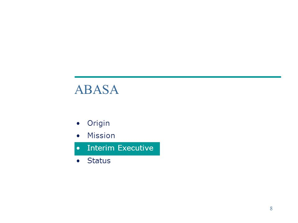 ©2004 Deloitte & Touche 8 ABASA Origin Mission Interim Executive Status