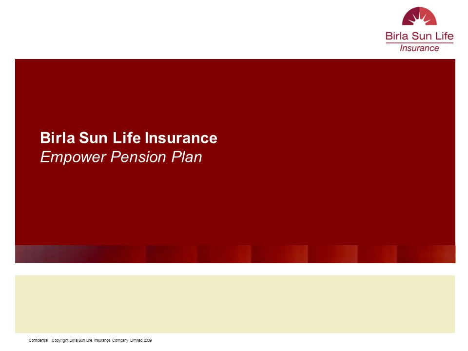 Confidential Copyright Birla Sun Life Insurance Company Limited 2009 11 Birla Sun Life Insurance Empower Pension Plan