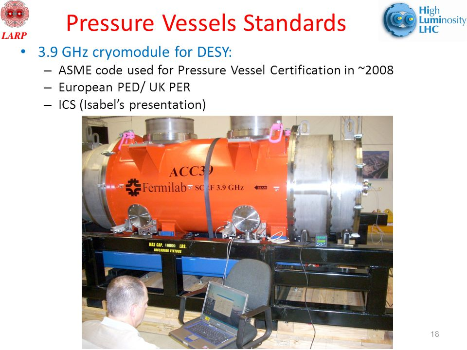 HL-LHC/LARP, Daresbury – G. Apollinari Pressure Vessels Standards 3.9 GHz cryomodule for DESY: – ASME code used for Pressure Vessel Certification in ~