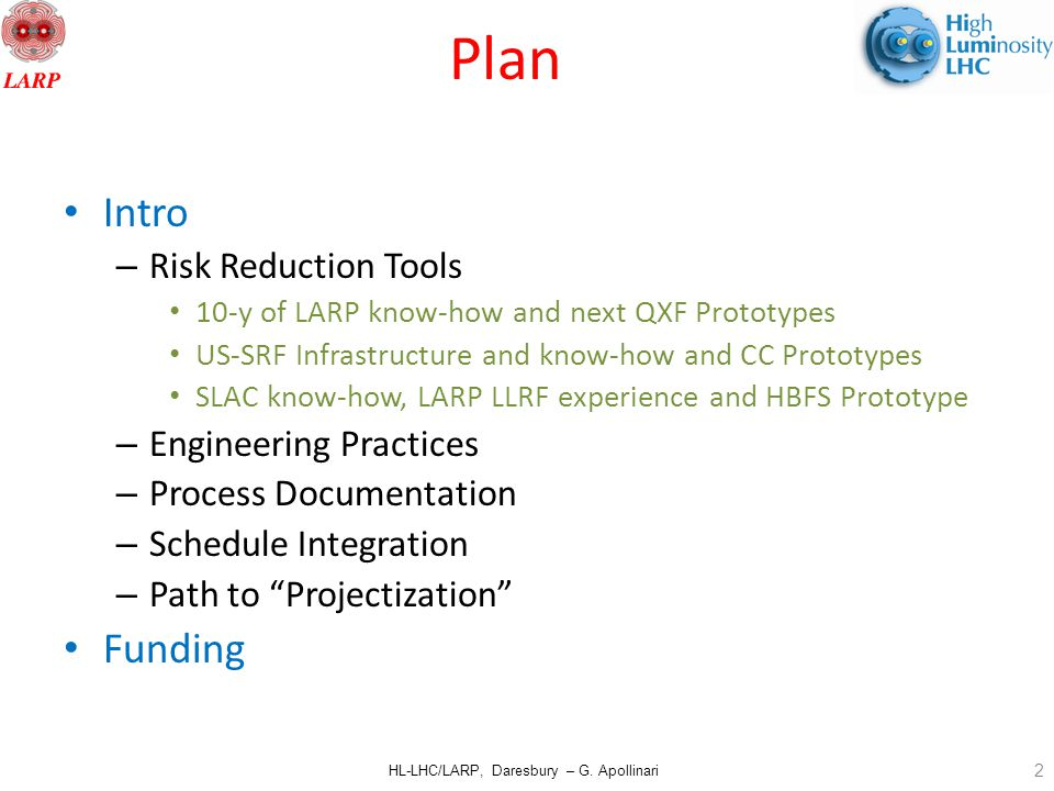 HL-LHC/LARP, Daresbury – G. Apollinari Plan Intro – Risk Reduction Tools 10-y of LARP know-how and next QXF Prototypes US-SRF Infrastructure and know-