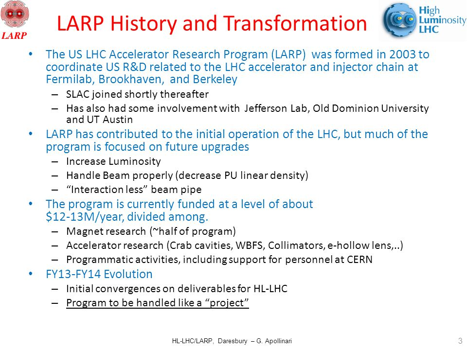 HL-LHC/LARP, Daresbury – G. Apollinari The US LHC Accelerator Research Program (LARP) was formed in 2003 to coordinate US R&D related to the LHC accel
