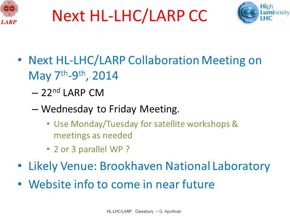 HL-LHC/LARP, Daresbury – G. Apollinari Next HL-LHC/LARP CC Next HL-LHC/LARP Collaboration Meeting on May 7 th -9 th, 2014 – 22 nd LARP CM – Wednesday