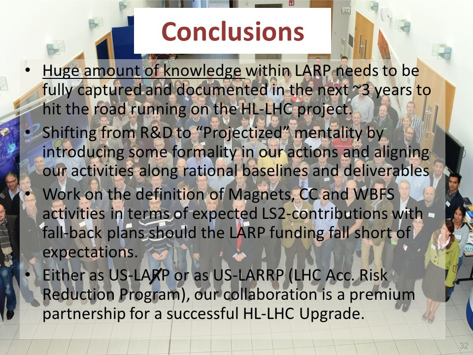 HL-LHC/LARP, Daresbury – G. Apollinari Conclusions Huge amount of knowledge within LARP needs to be fully captured and documented in the next ~3 years