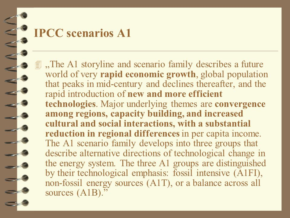 "4 ""The A1 storyline and scenario family describes a future world of very rapid economic growth, global population that peaks in mid-century and declines thereafter, and the rapid introduction of new and more efficient technologies."