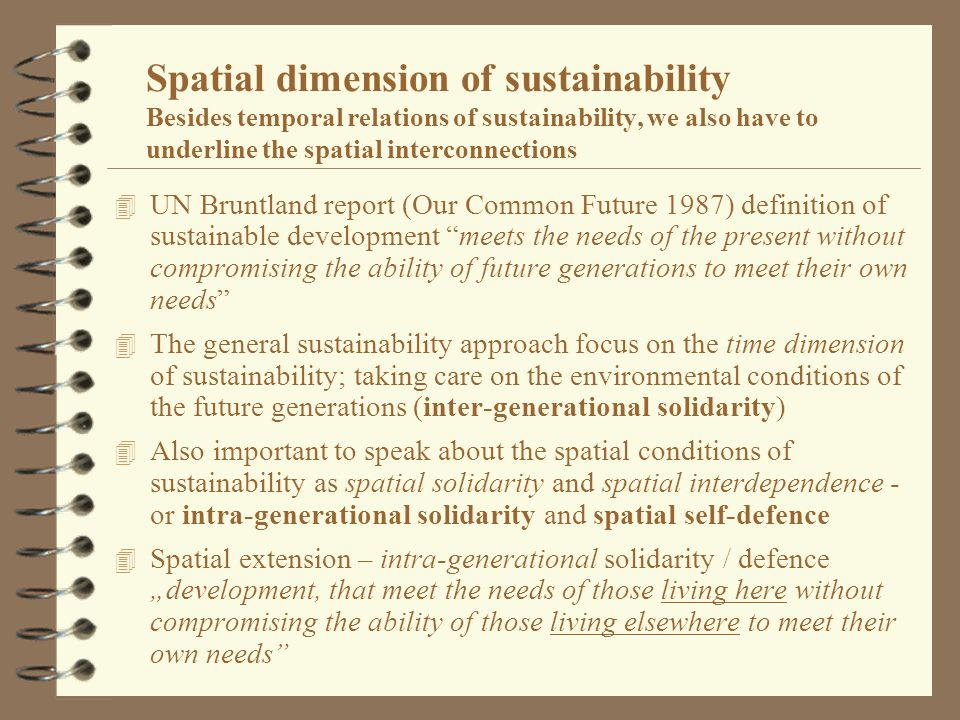 Spatial dimension of sustainability Besides temporal relations of sustainability, we also have to underline the spatial interconnections 4 UN Bruntlan