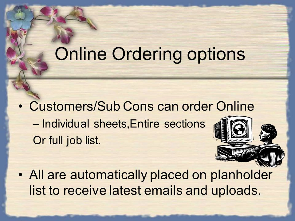 Online Ordering options Customers/Sub Cons can order Online –Individual sheets,Entire sections Or full job list.
