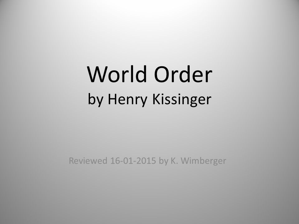 General Information Published by Penguin in May 2014; last research data that author refers to also May 2014 Conceived at a dinner between Kissinger and his old mate Charles Hill, when they concluded that the crisis in the concept of world order was the ultimate international problem of our day.