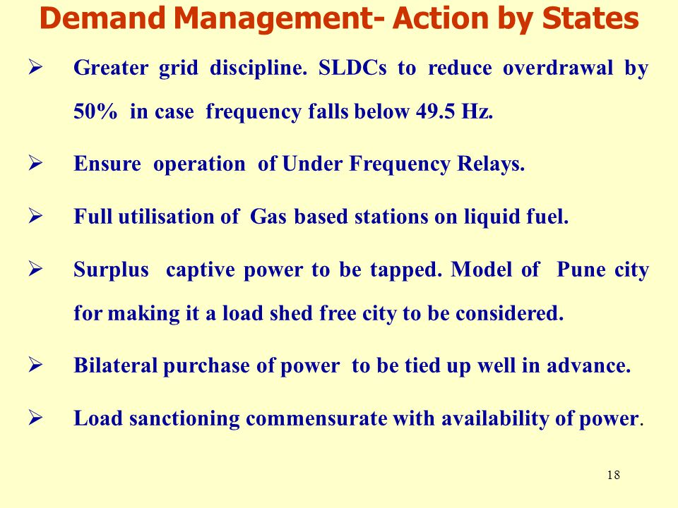 18 Demand Management- Action by States  Greater grid discipline.
