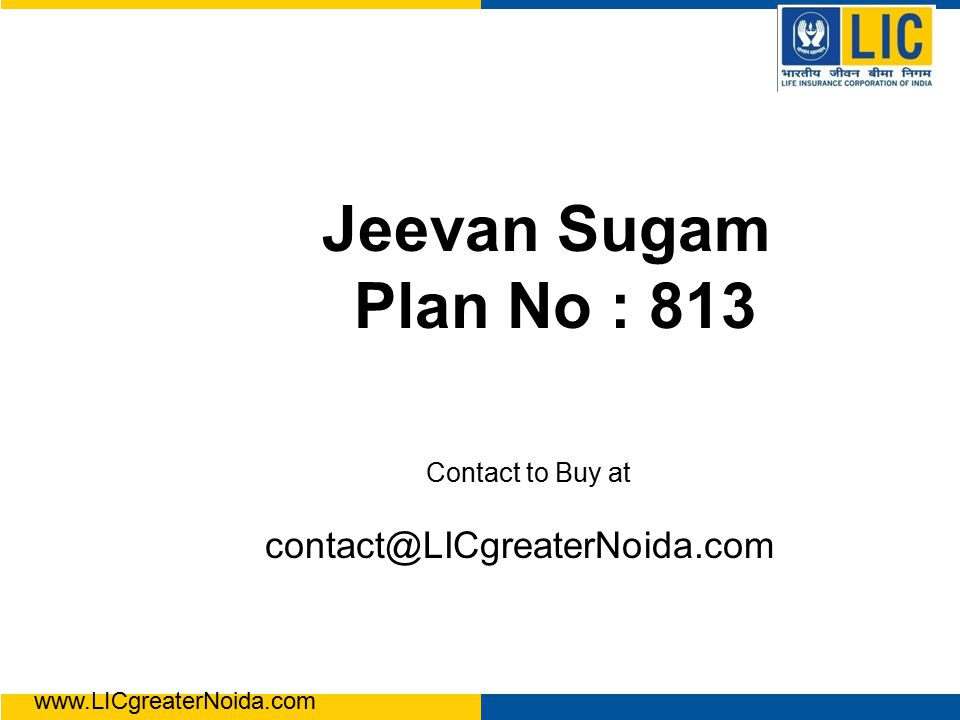 Jeevan Sugam Plan No : 813 Contact to Buy at contact@LICgreaterNoida.com www.LICgreaterNoida.com