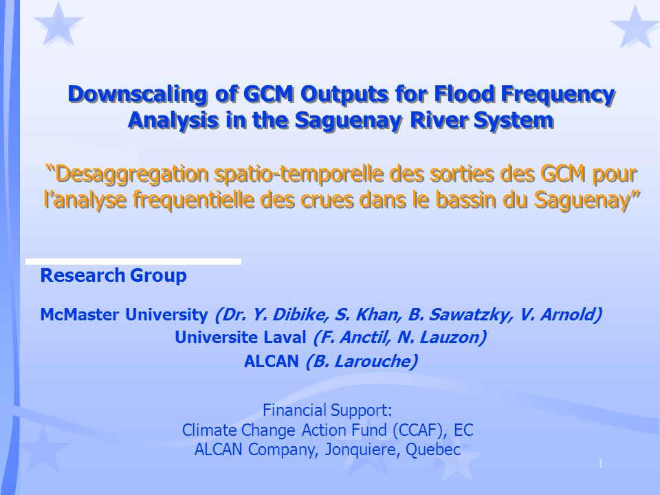 "1 Downscaling of GCM Outputs for Flood Frequency Analysis in the Saguenay River System ""Desaggregation spatio-temporelle des sorties des GCM pour l'an"
