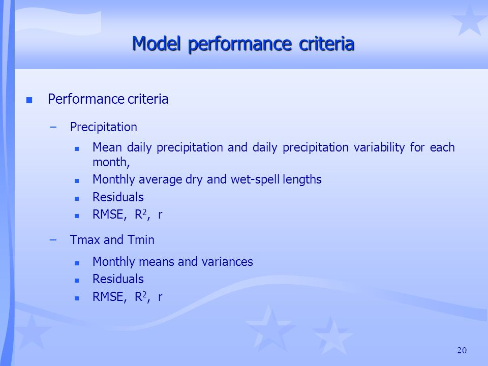 20 Model performance criteria n Performance criteria –Precipitation n Mean daily precipitation and daily precipitation variability for each month, n M