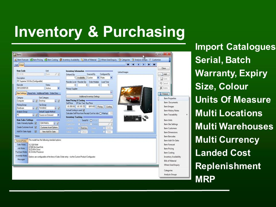 Inventory & Purchasing Import Catalogues Serial, Batch Warranty, Expiry Size, Colour Units Of Measure Multi Locations Multi Warehouses Multi Currency Landed Cost Replenishment MRP