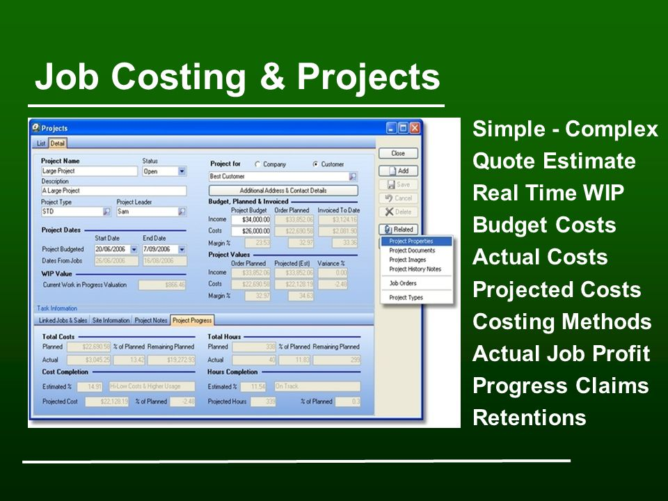 Job Costing & Projects Simple - Complex Quote Estimate Real Time WIP Budget Costs Actual Costs Projected Costs Costing Methods Actual Job Profit Progress Claims Retentions