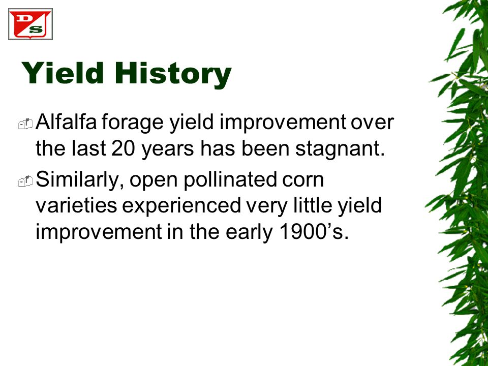 Yield History  Alfalfa forage yield improvement over the last 20 years has been stagnant.