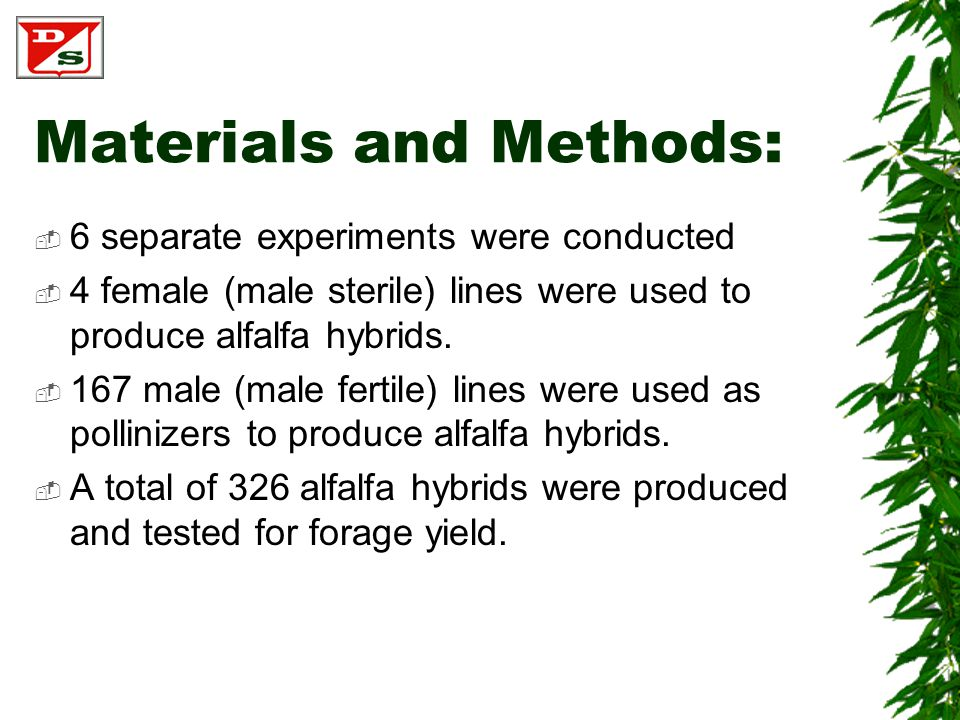 Materials and Methods:  6 separate experiments were conducted  4 female (male sterile) lines were used to produce alfalfa hybrids.