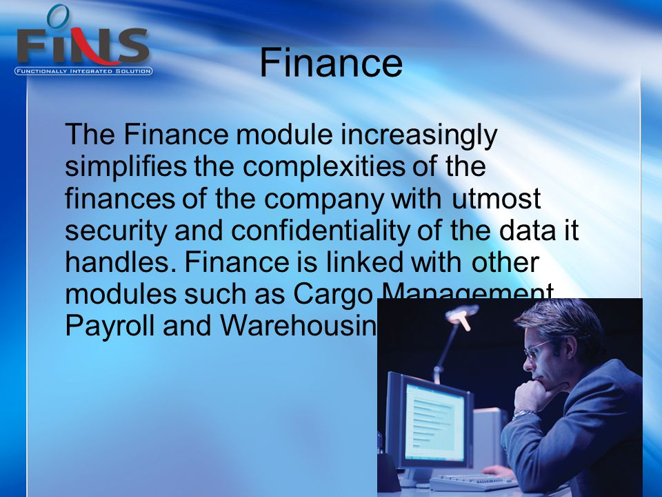 Finance The Finance module increasingly simplifies the complexities of the finances of the company with utmost security and confidentiality of the data it handles.