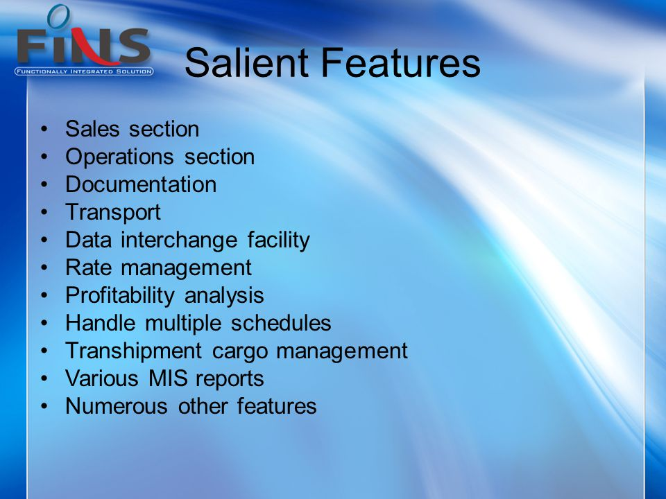 Salient Features Quotation Online Booking Shipment Tracking Online Documents processing (printing of documents) Special tariff for Agents Sailing Schedules Online Inventory Download EDI Contact update