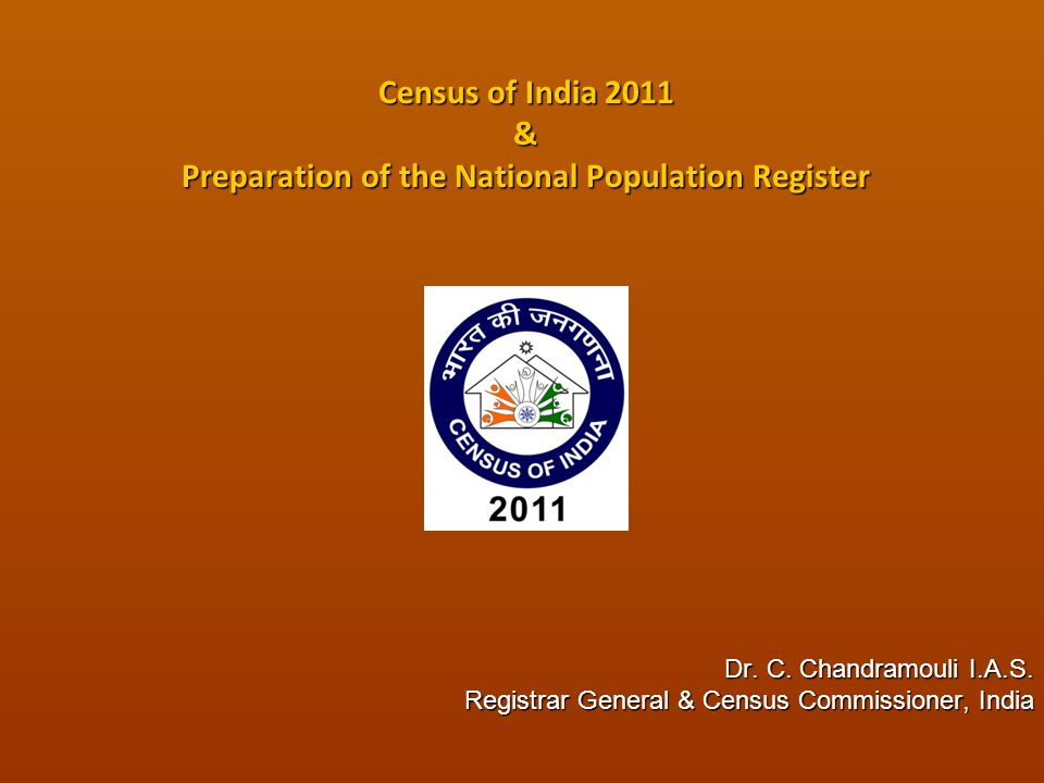Census of India 2011 & Preparation of the National Population Register Dr. C. Chandramouli I.A.S. Registrar General & Census Commissioner, India